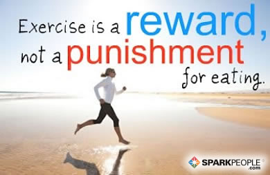 Motivational Quote - Exercise is a reward-- not a punishment--for eating.