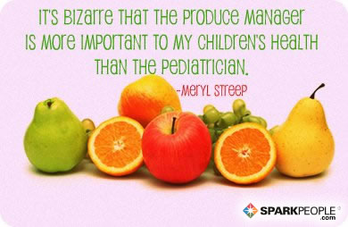 Motivational Quote - It's bizarre that the produce manager is more important to my children's health than the pediatrician.