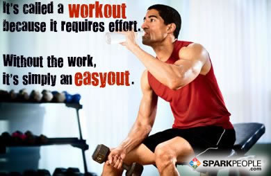 Motivational Quote - It's called a workout because it requires effort! Without the work, it's simply an easyout.