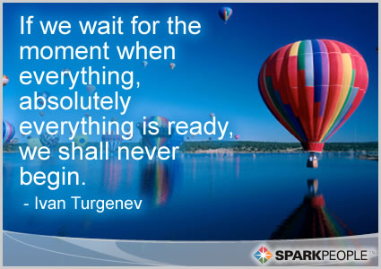 Motivational Quote - If we wait for the moment when everything, absolutely everything is ready, we shall never begin.