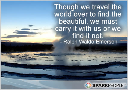 Motivational Quote - Though we travel the world over to find the beautiful, we must carry it with us or we find it not.
