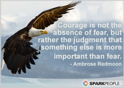 Motivational Quote - Courage is not the absence of fear, but rather the judgment that something else is more important than fear.