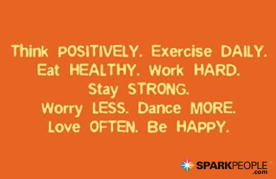 Motivational Quote - Think positively. Exercise daily. Eat healthy. Work hard. Stay strong. Worry less. Dance more. Love often. Be happy.